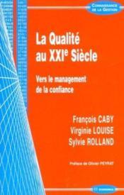 La Qualite Au Xxi Siecle ; Vers Le Management De La Confiance - Couverture - Format classique
