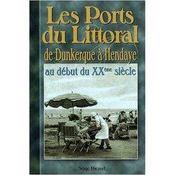 Les ports du littoral ; de Dunkerque à Hendaye au début du XX siècle - Couverture - Format classique