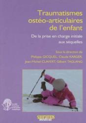 Traumatismes osteo-articulaires de l'enfant de la prise en charge initiale aux sequelles - Couverture - Format classique