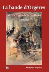 La bande d'Orgères ; sur les traces des chauffeurs 1790-2006 - Couverture - Format classique