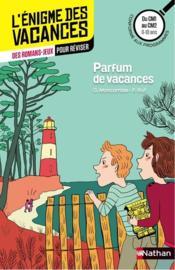 L'ENIGME DES VACANCES PRIMAIRE T.18 ; parfum de vacances ; du CM1 au CM2 ; 9/10 ans - Couverture - Format classique
