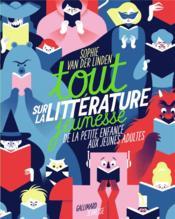 Tout sur la littérature jeunesse : de la petite enfance aux jeunes adultes - Couverture - Format classique