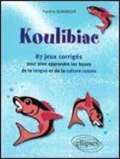 Koulibiac 87 Jeux Corriges Pour Bien Apprendre Les Bases De La Langue Et De La Culture Russes - Intérieur - Format classique