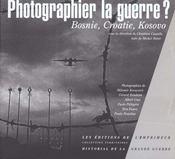 Photographier la guerre ? bosnie, croatie, kosovo - Intérieur - Format classique