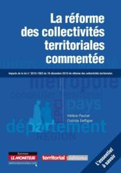 La réforme des collectivités territoriales commentée ; impacts de la loi n°2010-1563 du 16 décembre 2010 - Couverture - Format classique