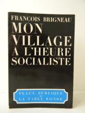 Mon Village A L'Heure Socialiste. - Couverture - Format classique