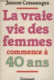 La Vraie Vie Des Femmes Commence A 40 Ans. - Couverture - Format classique