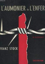 AUMONIERL'AUMONIER DE L'ENFER. FRANZ STOCK. Aumônier de Fresnes, du Cherche Midi et de la santé 1940-1944. - Couverture - Format classique