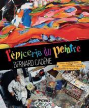 L'épicerie du peintre Bernard Cadène - Couverture - Format classique