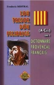 Dictionnaire provençal français ; lou trésor dóu felibrige t.1 - Couverture - Format classique