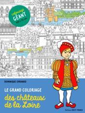Le grand coloriage des châteaux de la Loire - Couverture - Format classique