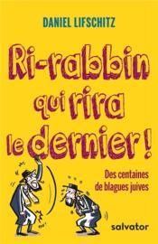 Ri-rabbin qui rira le dernier ! des centaines de blagues juives - Couverture - Format classique