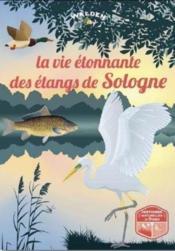 La vie étonnante des étangs de Sologne - Couverture - Format classique
