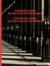 Cinquante Ans De Sculpture Espagnole - Couverture - Format classique