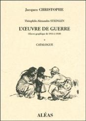 Théophile-Alexandre Steinlen ; l'oeuvre de guerre (oeuvre graphique de 1914 à 1920) t.1 ; catalogue - Couverture - Format classique