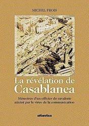 La Revelation De Casablanca Memoires Dun Officier De Cavalerie Atteint Par Le Virus De La Communicat - Couverture - Format classique