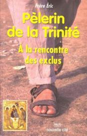 Pèlerin de la trinité ; à la rencontre des exclus - Couverture - Format classique