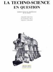 La techno-science en question ; éléments pour une archéologie du XXe siècle - Couverture - Format classique