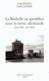 La Rochelle Au Quotidien Sous La Botte Allemande, Juin 1940 - Juin 1941 - Couverture - Format classique