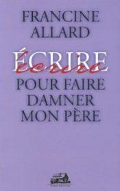 Ecrire Pour Faire Damner Mon Pere - Couverture - Format classique