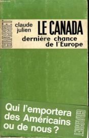 Le Canada Derniere Chance De L Europe. - Couverture - Format classique