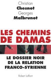 Les chemins de Damas ; le dossier noir de la relation franco-syrienne - Couverture - Format classique