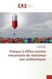 Pompes a efflux comme mecanisme de resistance aux antibiotiques - Couverture - Format classique