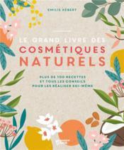 Le grand livre des cosmétiques naturels ; plus de 100 recettes et tous les conseils - Couverture - Format classique