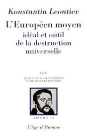 L'européen moyen, idéal et outil de la destruction universelle - Couverture - Format classique