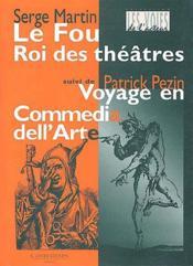 Le fou roi des théâtres ; voyage en Commedia dell'Arte - Couverture - Format classique