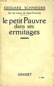 Le Petit Pauvre Dans Ses Ermitages. Sur Les Traces De Saint Francois. - Couverture - Format classique