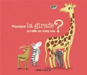 Pourquoi la girafe a-t-elle un long cou ? - Couverture - Format classique