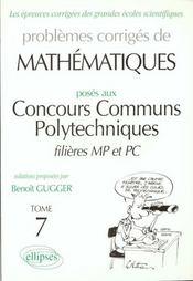 Problemes Corriges De Mathematiques Concours Communs Polytechniques Filieres Mp Pc Tome 7 1995-1997 - Intérieur - Format classique