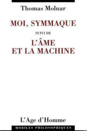 Moi, Symmaque/L'Ame Et La Machine - Couverture - Format classique