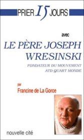 Prier 15 jours avec... ; le père Joseph Wresinski, fondateur du mouvement ATD Quart Monde - Couverture - Format classique