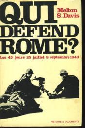 Qui Defend Rome ? Les 45 Jours, 25 Juillet68 Septembre 1943. - Couverture - Format classique