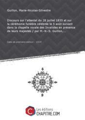 Discours sur l'attentat du 28 juillet 1835 et sur la cérémonie funèbre célébrée le 5 août suivant dans la chapelle royale des Invalides en présence de leurs majestés / par M.-N.-S. Guillon,... [Edition de 1835] - Couverture - Format classique