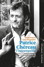 Patrice Chereau l'intranquille - Couverture - Format classique