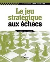 Le jeu stratégique aux échecs - Couverture - Format classique