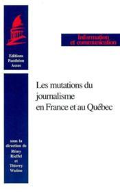 Les mutations du journalisme en france et au quebec - Couverture - Format classique