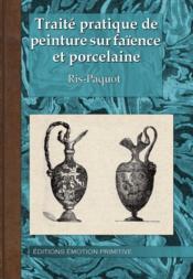 Traite pratique de peinture sur faince et porcelaine - Couverture - Format classique