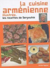 La Cuisine Armenienne Illustree ; Les Recettes De Serpouhie - Couverture - Format classique