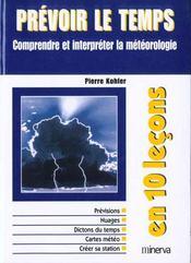 Prevoir Le Temps ; Comprendre Et Interpreter La Meteorologie - Intérieur - Format classique