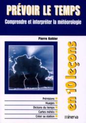 Prevoir Le Temps ; Comprendre Et Interpreter La Meteorologie - Couverture - Format classique