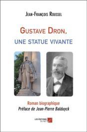 Gustave Dron, une statue vivante - Couverture - Format classique