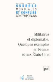 GUERRES MONDIALES CONFLITS CONTEMPORAINS N.221 ; militaires et diplomatie ; quelques exemples en France et aux Etats-Unis - Couverture - Format classique