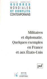 GUERRES MONDIALES CONFLITS CONTEMPORAINS N.221 ; militaires et diplomatie ; quelques exemples en France et aux Etats-Unis - Intérieur - Format classique