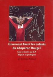 Comment lisent les enfants du petit Chaperon rouge? lire et écrire au CP ; enjeux et pratiques - Couverture - Format classique