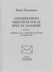 Considérations objectives sur le rôle du dadaïsme ; matériau de la peinture sculpture architecture - Couverture - Format classique