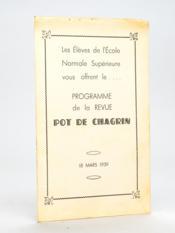 Les Elèves de l'Ecole Normale Supérieure vous offrent le ... Programme de la Revue Pot de Chagrin : 18 mars 1939 - Couverture - Format classique
